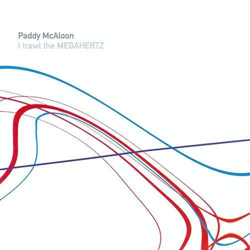 PADDY MCALOON<br> I Trawl The Megahertz