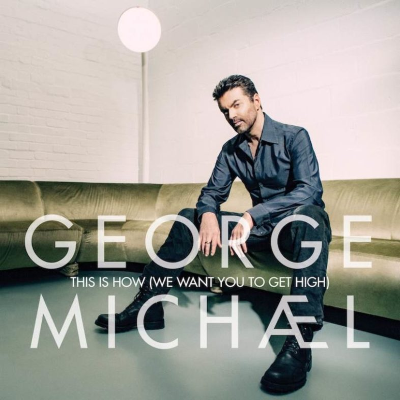 Ascolta il nuovo singolo di GEORGE MICHAEL – This Is How (We Want You To Get High)