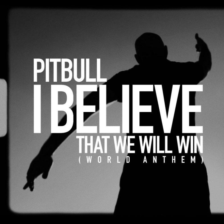 "PITBULL ascolta il nuovo singolo ""I Believe That We Will Win (World Anthem)"""