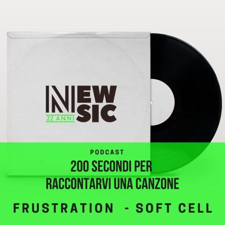 PODCAST: 200secondi per raccontare una canzone: SOFT CELL – Frustration