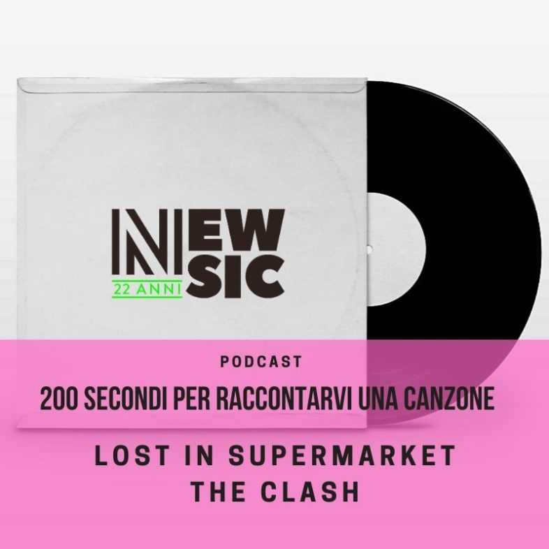 PODCAST: 200secondi per raccontare una canzone: THE CLASH – Lost in Supermarket