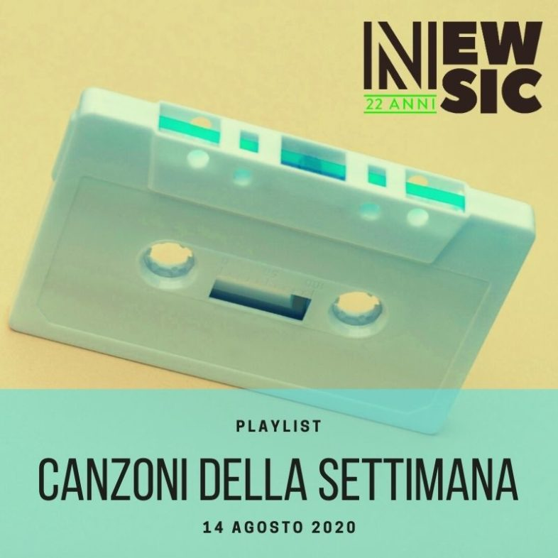 CANZONI DELLA SETTIMANA: le nuove uscite discografiche (14 Agosto) New Music Friday