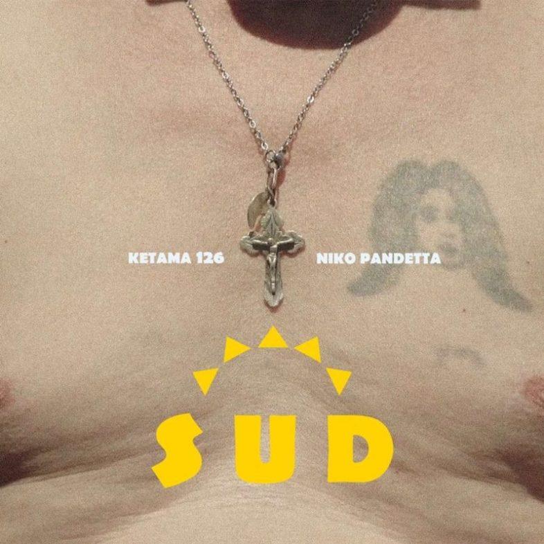 """KETAMA126 """"Sud"""", il nuovo singolo ft. Niko Pandetta"""